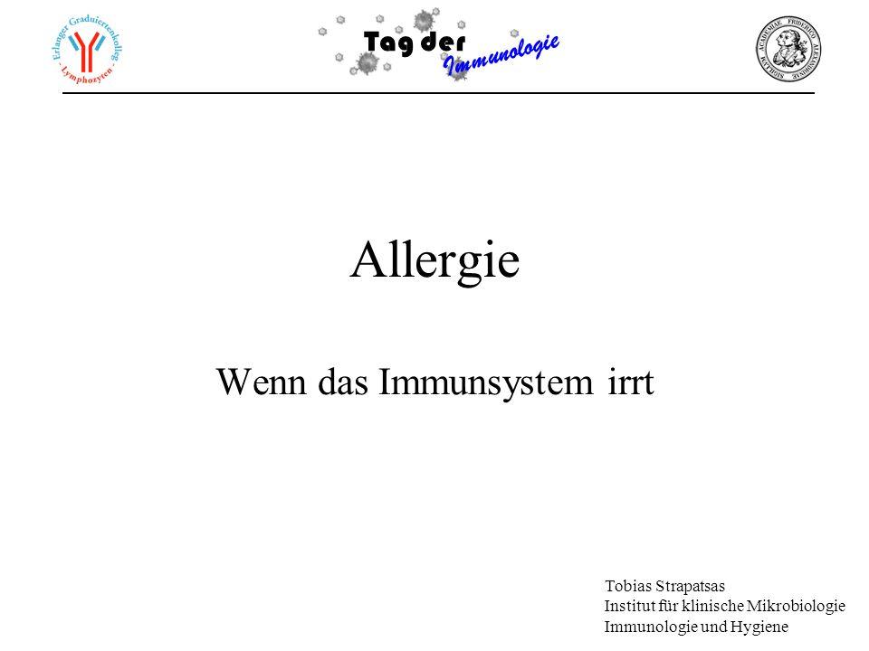 Tag der Immunologie Allergie Wenn das Immunsystem irrt Tobias Strapatsas Institut für klinische Mikrobiologie Immunologie und Hygiene