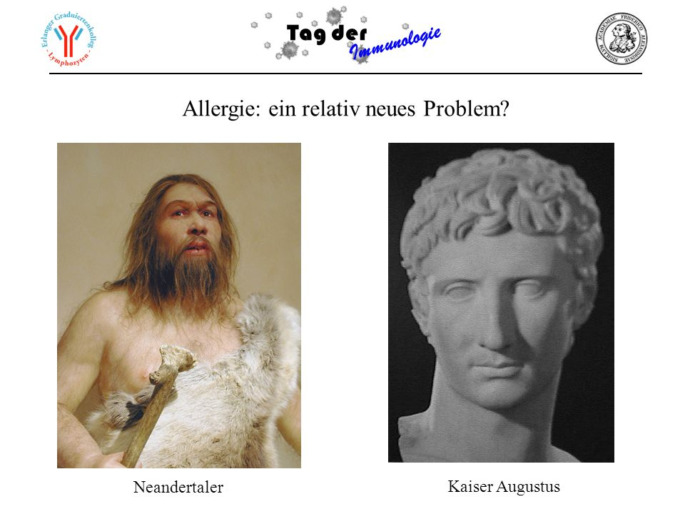 Tag der Immunologie Allergie: ein relativ neues Problem? Neandertaler Kaiser Augustus