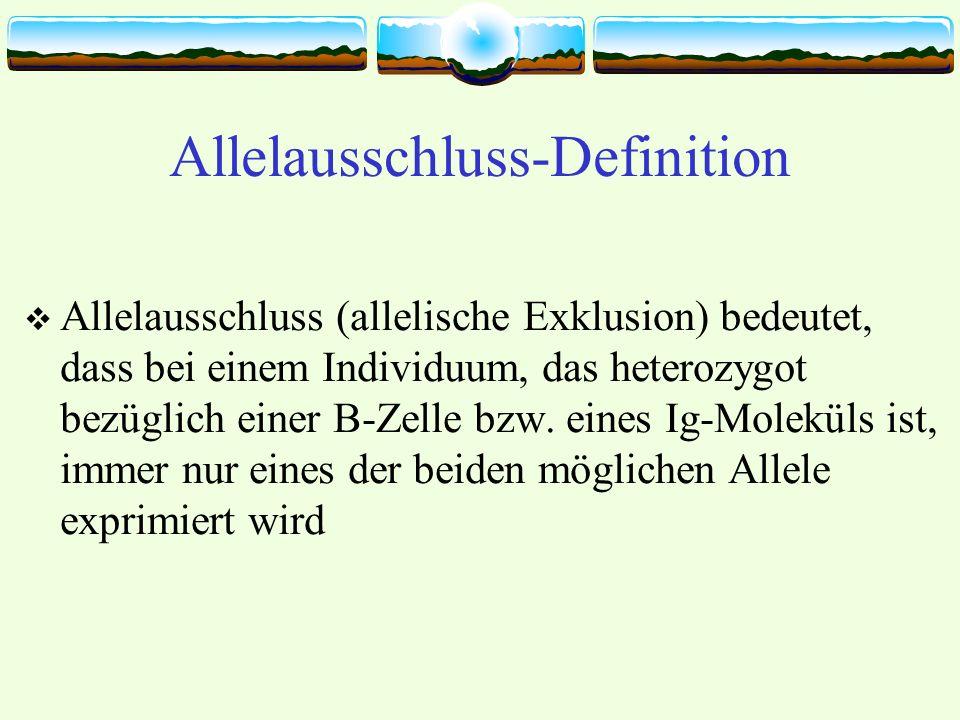 Allelausschluss-Definition Allelausschluss (allelische Exklusion) bedeutet, dass bei einem Individuum, das heterozygot bezüglich einer B-Zelle bzw.