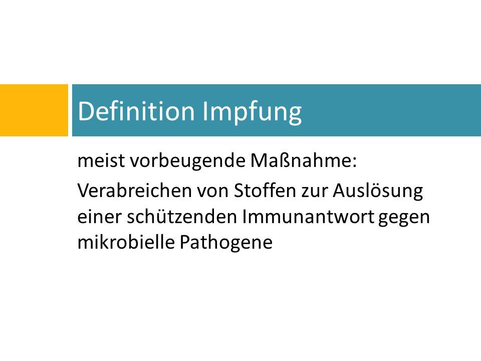 meist vorbeugende Maßnahme: Verabreichen von Stoffen zur Auslösung einer schützenden Immunantwort gegen mikrobielle Pathogene Definition Impfung