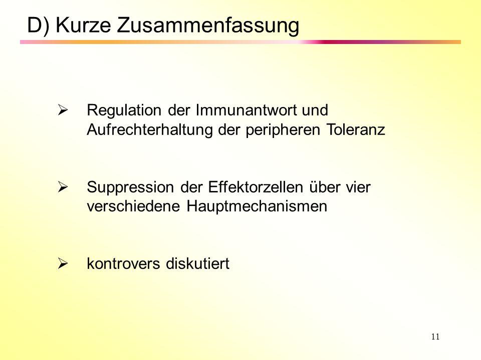 11 D) Kurze Zusammenfassung Regulation der Immunantwort und Aufrechterhaltung der peripheren Toleranz Suppression der Effektorzellen über vier verschiedene Hauptmechanismen kontrovers diskutiert