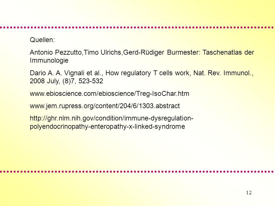 12 Quellen: Antonio Pezzutto,Timo Ulrichs,Gerd-Rüdiger Burmester: Taschenatlas der Immunologie Dario A.