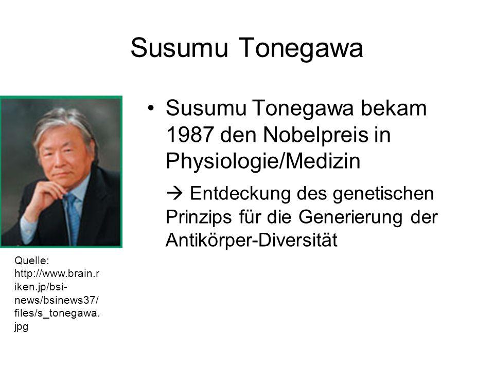 Susumu Tonegawa Susumu Tonegawa bekam 1987 den Nobelpreis in Physiologie/Medizin Entdeckung des genetischen Prinzips für die Generierung der Antikörpe