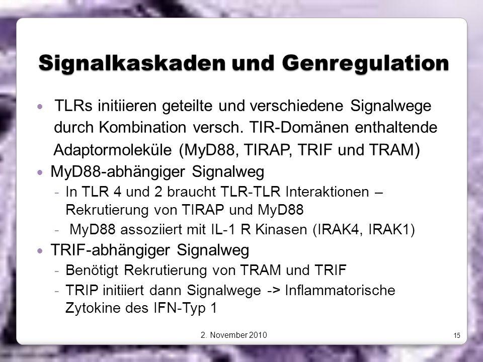 Signalkaskaden und Genregulation TLRs initiieren geteilte und verschiedene Signalwege durch Kombination versch. TIR-Domänen enthaltende Adaptormolekül