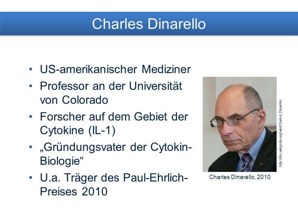 Charles Dinarello US-amerikanischer Mediziner Professor an der Universität von Colorado Forscher auf dem Gebiet der Cytokine (IL-1) Gründungsvater der Cytokin- Biologie U.a.
