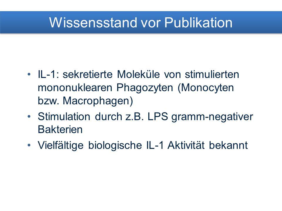Wissensstand vor Publikation IL-1: sekretierte Moleküle von stimulierten mononuklearen Phagozyten (Monocyten bzw.