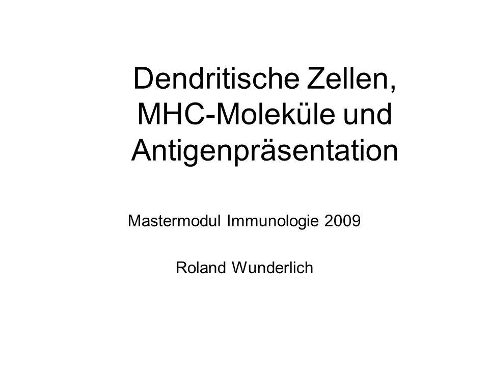 Dendritische Zellen, MHC-Moleküle und Antigenpräsentation Mastermodul Immunologie 2009 Roland Wunderlich