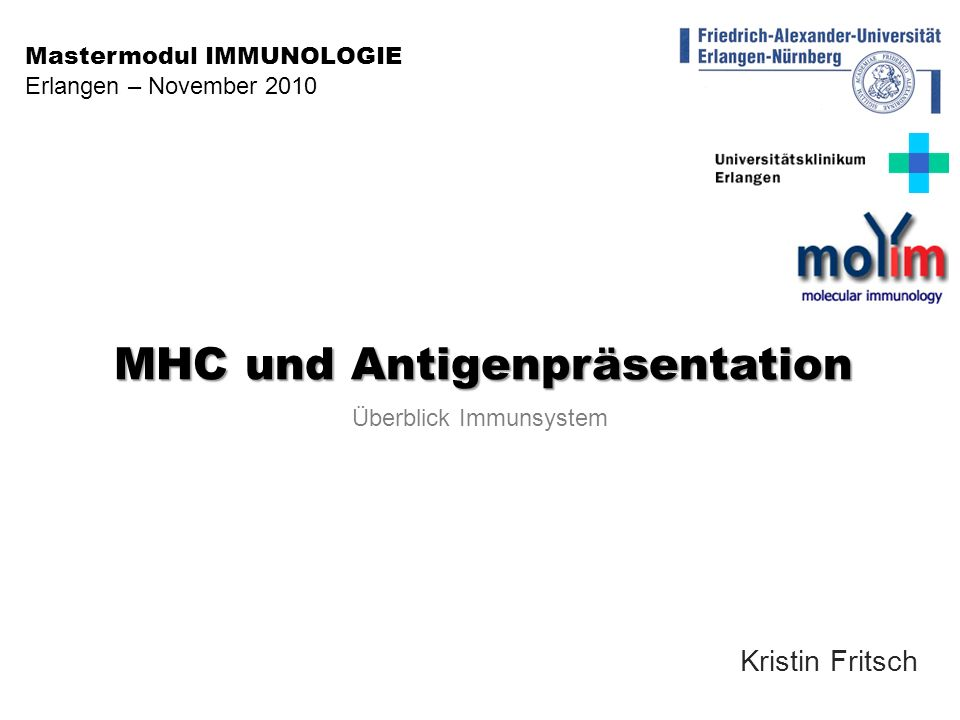 MHC und Antigenpräsentation Kristin Fritsch Mastermodul IMMUNOLOGIE Erlangen – November 2010 Überblick Immunsystem