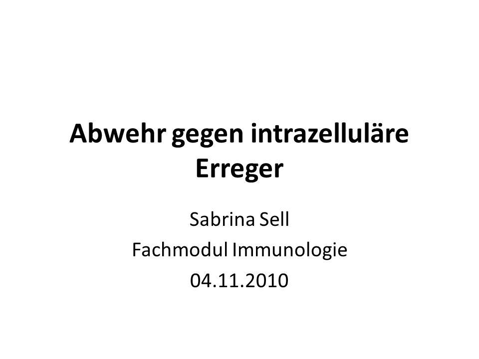 Abwehr gegen intrazelluläre Erreger Sabrina Sell Fachmodul Immunologie 04.11.2010