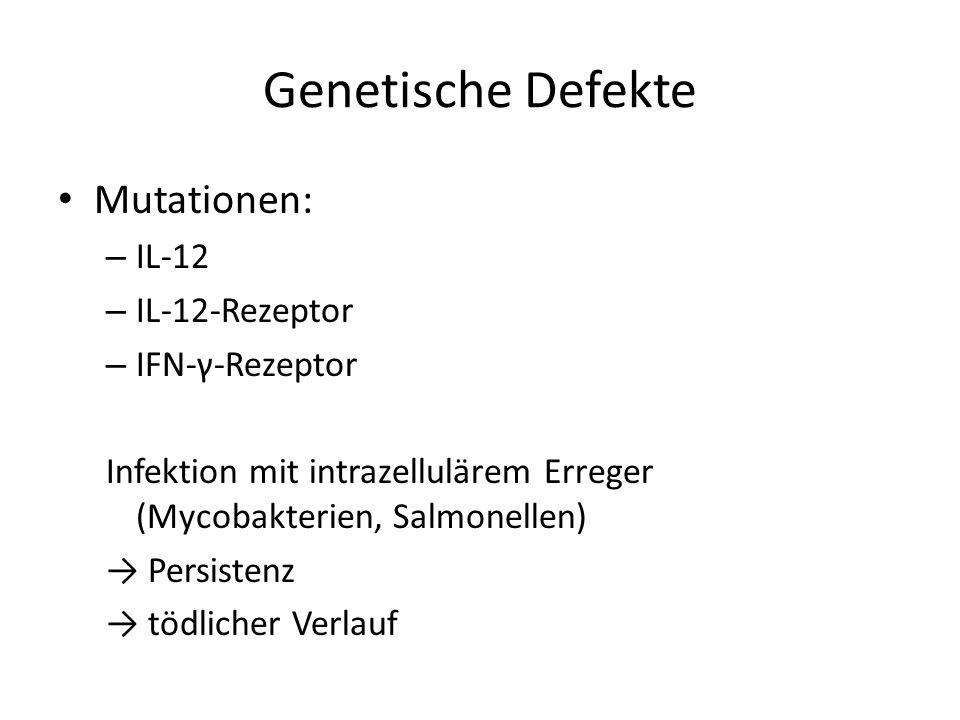 Genetische Defekte Mutationen: – IL-12 – IL-12-Rezeptor – IFN-γ-Rezeptor Infektion mit intrazellulärem Erreger (Mycobakterien, Salmonellen) Persistenz