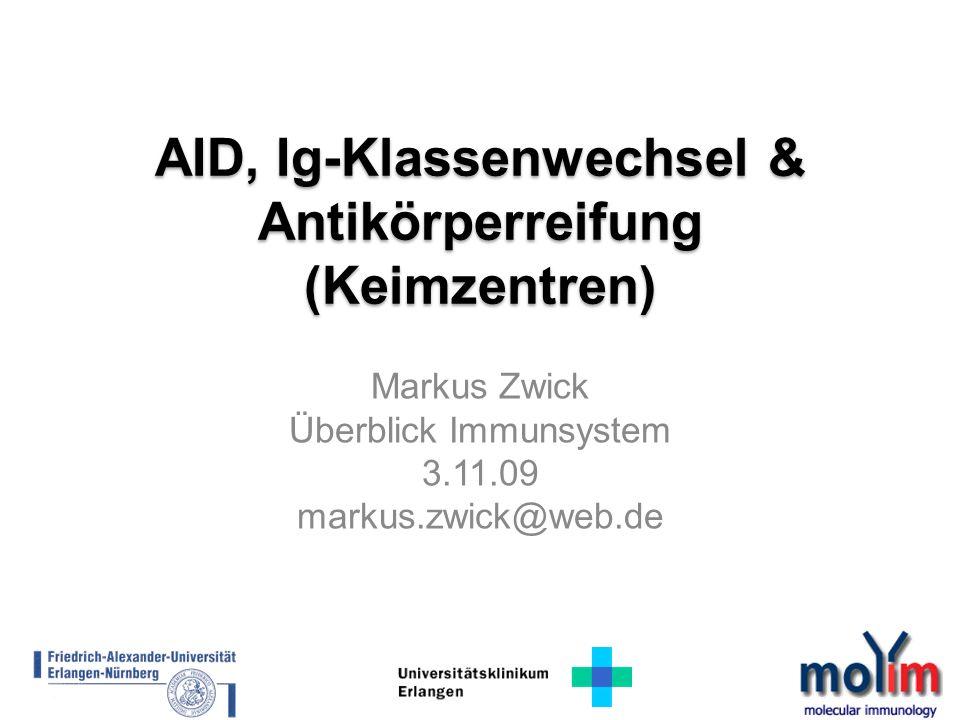 AID, Ig-Klassenwechsel & Antikörperreifung (Keimzentren) Markus Zwick Überblick Immunsystem 3.11.09 markus.zwick@web.de