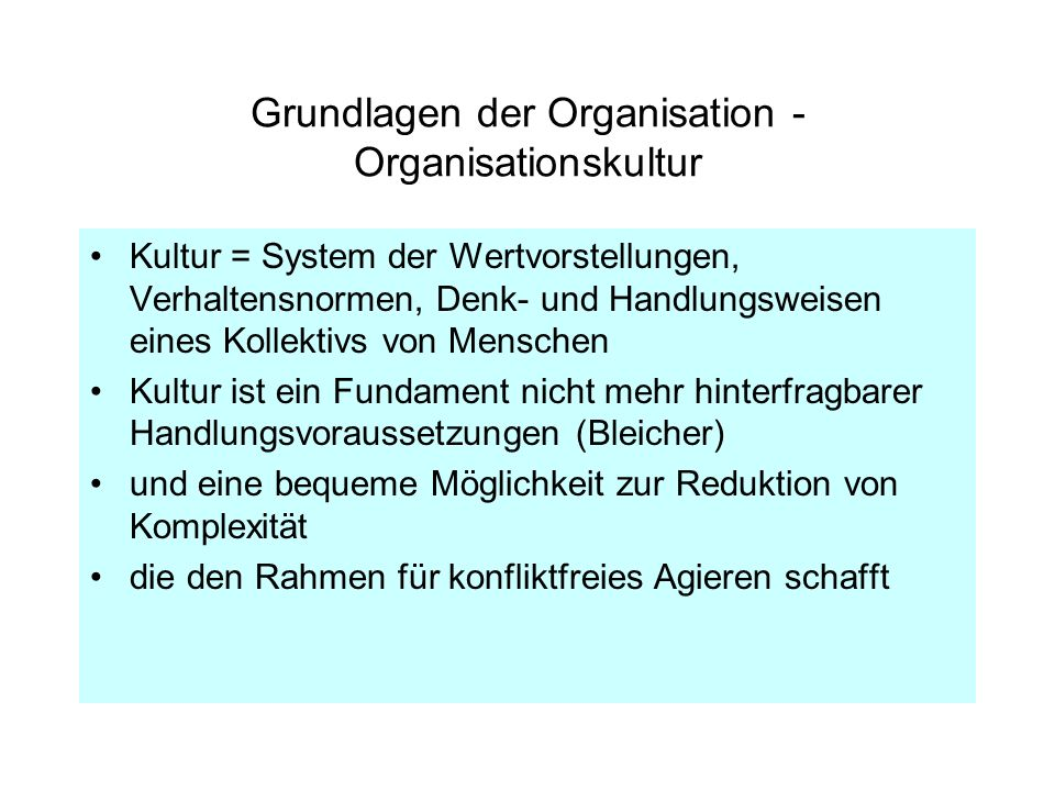 Grundlagen der Organisation - Organisationskultur Kultur = System der Wertvorstellungen, Verhaltensnormen, Denk- und Handlungsweisen eines Kollektivs