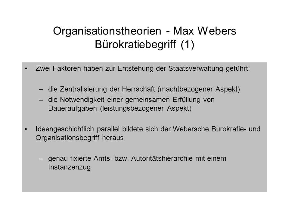 Organisationstheorien - Max Webers Bürokratiebegriff (1) Zwei Faktoren haben zur Entstehung der Staatsverwaltung geführt: –die Zentralisierung der Her