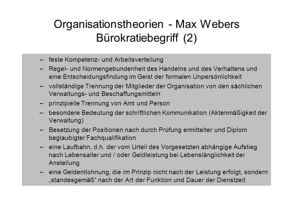 Organisationstheorien - Max Webers Bürokratiebegriff (2) –feste Kompetenz- und Arbeitsverteilung –Regel- und Normengebundenheit des Handelns und des V