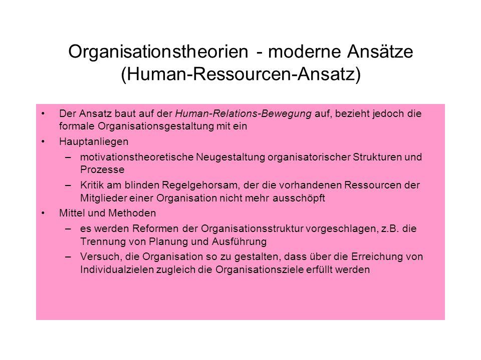 Organisationstheorien - moderne Ansätze (Human-Ressourcen-Ansatz) Der Ansatz baut auf der Human-Relations-Bewegung auf, bezieht jedoch die formale Org