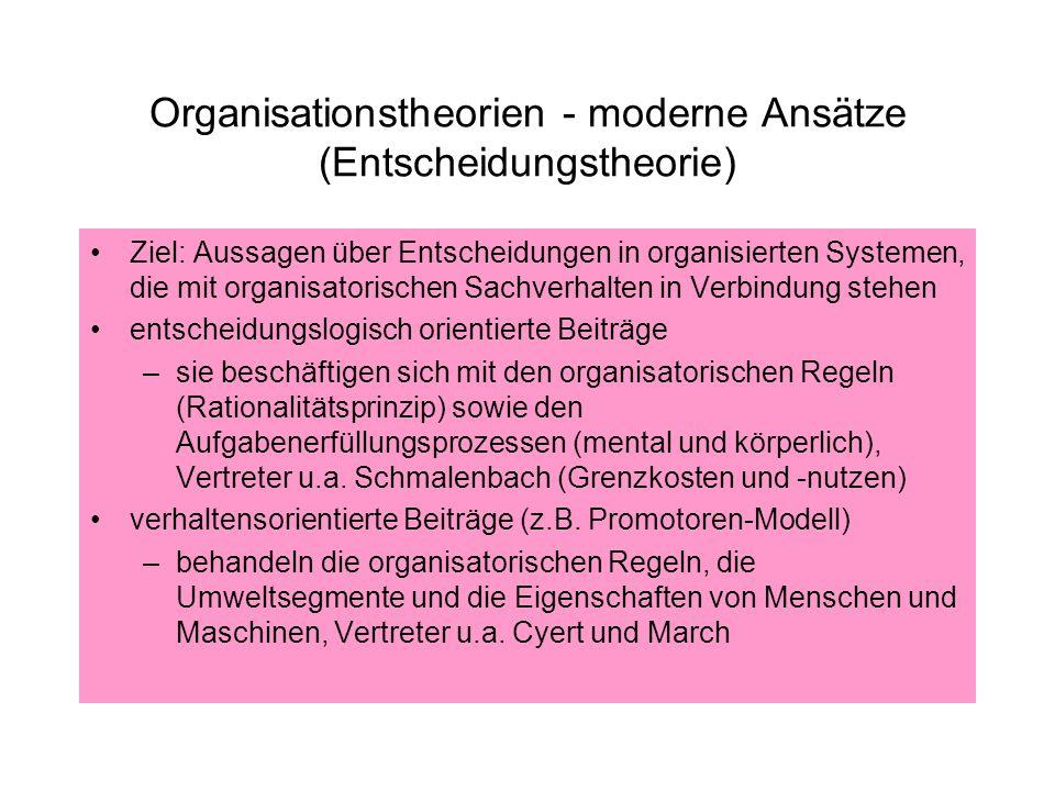 Organisationstheorien - moderne Ansätze (Entscheidungstheorie) Ziel: Aussagen über Entscheidungen in organisierten Systemen, die mit organisatorischen