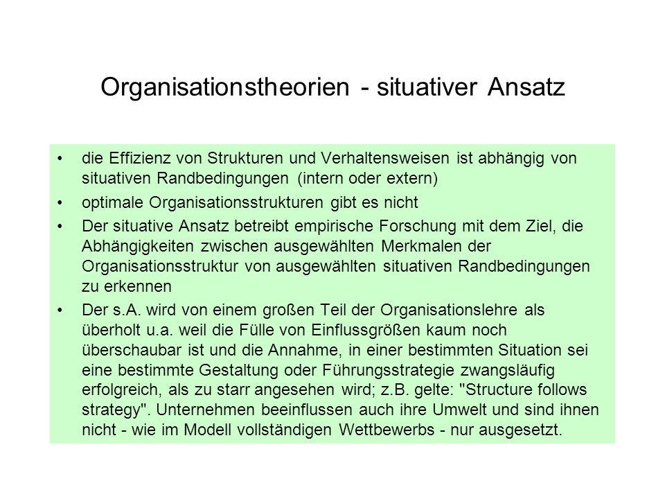 Organisationstheorien - situativer Ansatz die Effizienz von Strukturen und Verhaltensweisen ist abhängig von situativen Randbedingungen (intern oder e