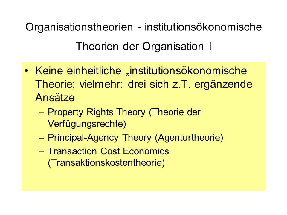 Organisationstheorien - institutionsökonomische Theorien der Organisation I Keine einheitliche institutionsökonomische Theorie; vielmehr: drei sich z.