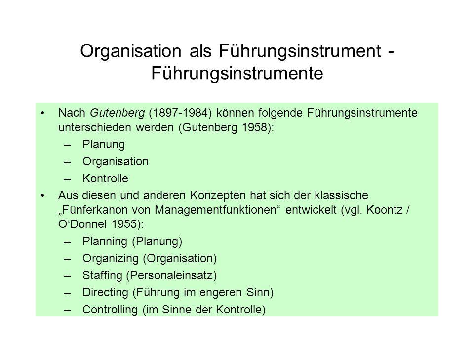 Organisation als Führungsinstrument - Führungsinstrumente Nach Gutenberg (1897-1984) können folgende Führungsinstrumente unterschieden werden (Gutenbe