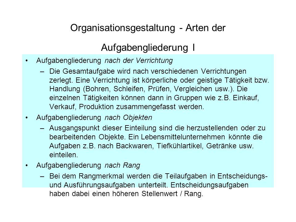 Organisationsgestaltung - Arten der Aufgabengliederung I Aufgabengliederung nach der Verrichtung –Die Gesamtaufgabe wird nach verschiedenen Verrichtun