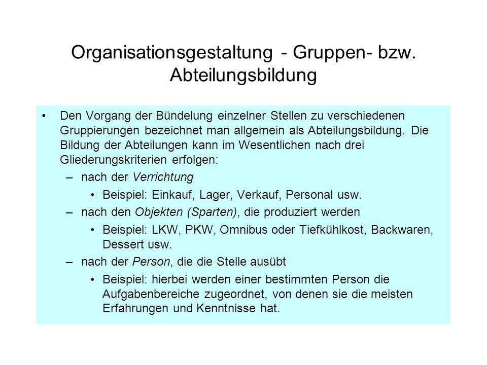 Organisationsgestaltung - Gruppen- bzw. Abteilungsbildung Den Vorgang der Bündelung einzelner Stellen zu verschiedenen Gruppierungen bezeichnet man al