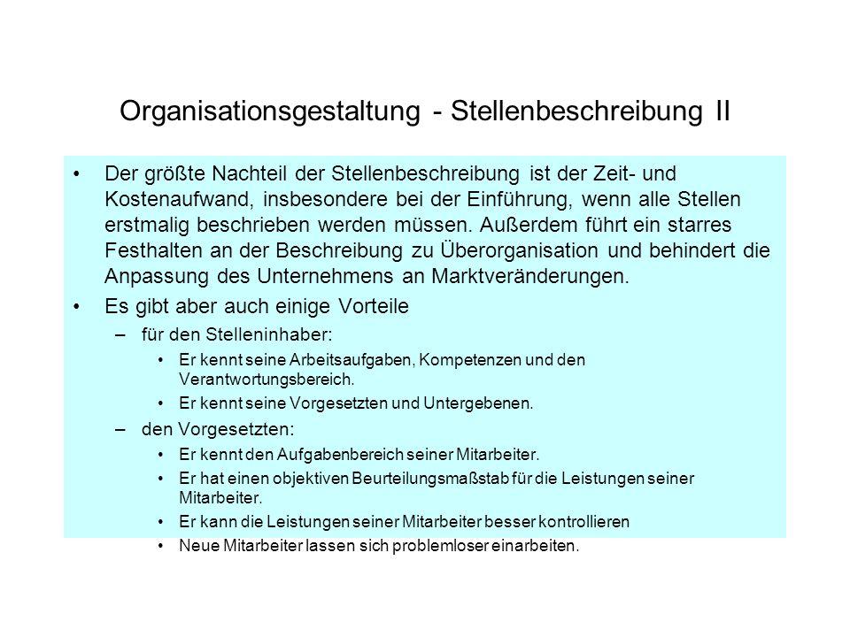 Organisationsgestaltung - Stellenbeschreibung II Der größte Nachteil der Stellenbeschreibung ist der Zeit- und Kostenaufwand, insbesondere bei der Ein