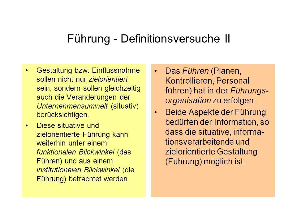 Führung - Definitionsversuche II Gestaltung bzw. Einflussnahme sollen nicht nur zielorientiert sein, sondern sollen gleichzeitig auch die Veränderunge