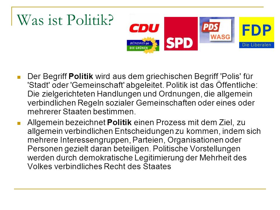 Was ist Politik? Der Begriff Politik wird aus dem griechischen Begriff 'Polis' für 'Stadt' oder 'Gemeinschaft' abgeleitet. Politik ist das Öffentliche
