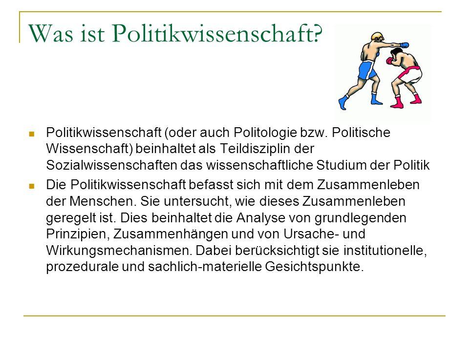 Was ist Politikwissenschaft? Politikwissenschaft (oder auch Politologie bzw. Politische Wissenschaft) beinhaltet als Teildisziplin der Sozialwissensch