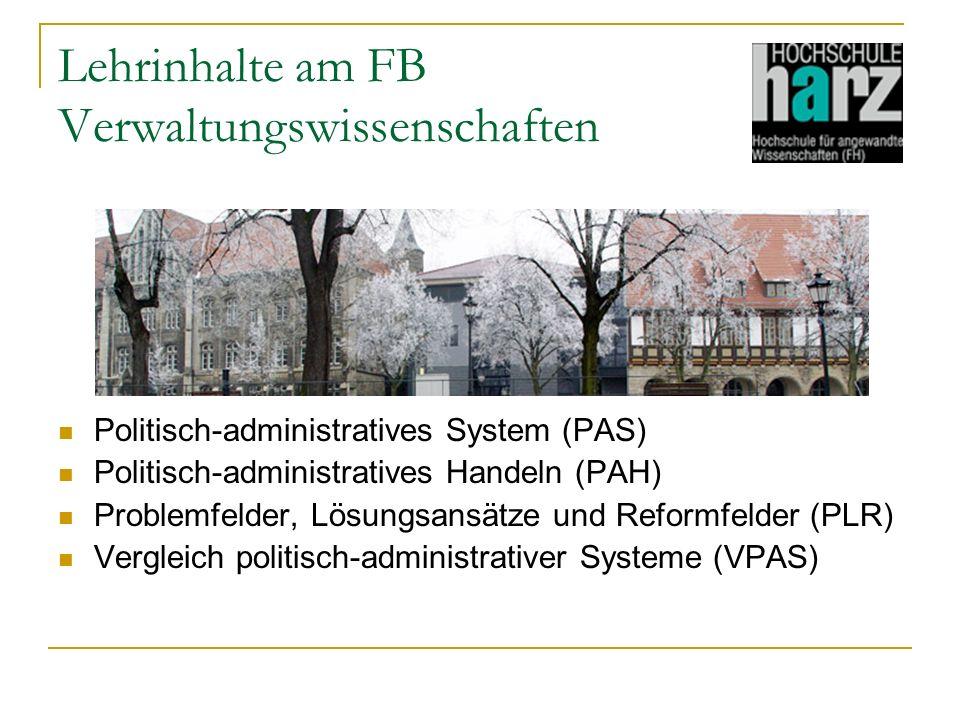Lehrinhalte am FB Verwaltungswissenschaften Politisch-administratives System (PAS) Politisch-administratives Handeln (PAH) Problemfelder, Lösungsansät
