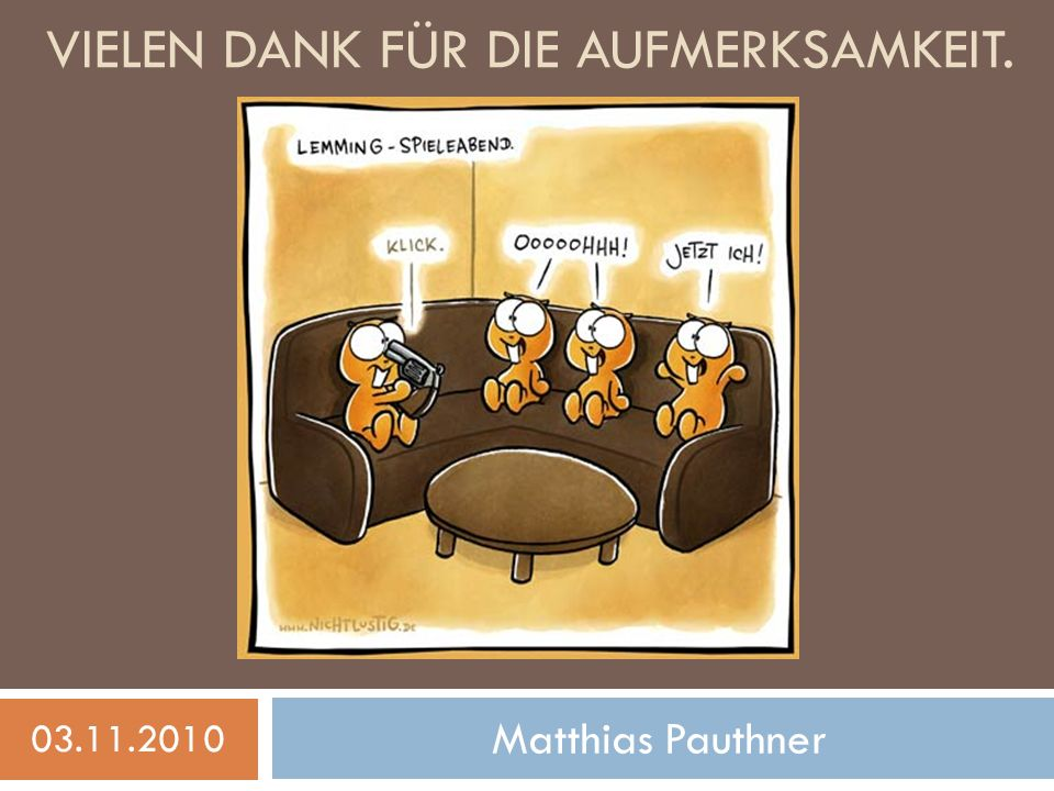 VIELEN DANK FÜR DIE AUFMERKSAMKEIT. Matthias Pauthner 03.11.2010