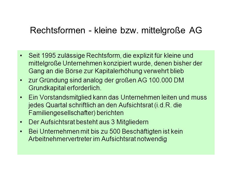 Rechtsformen - kleine bzw. mittelgroße AG Seit 1995 zulässige Rechtsform, die explizit für kleine und mittelgroße Unternehmen konzipiert wurde, denen