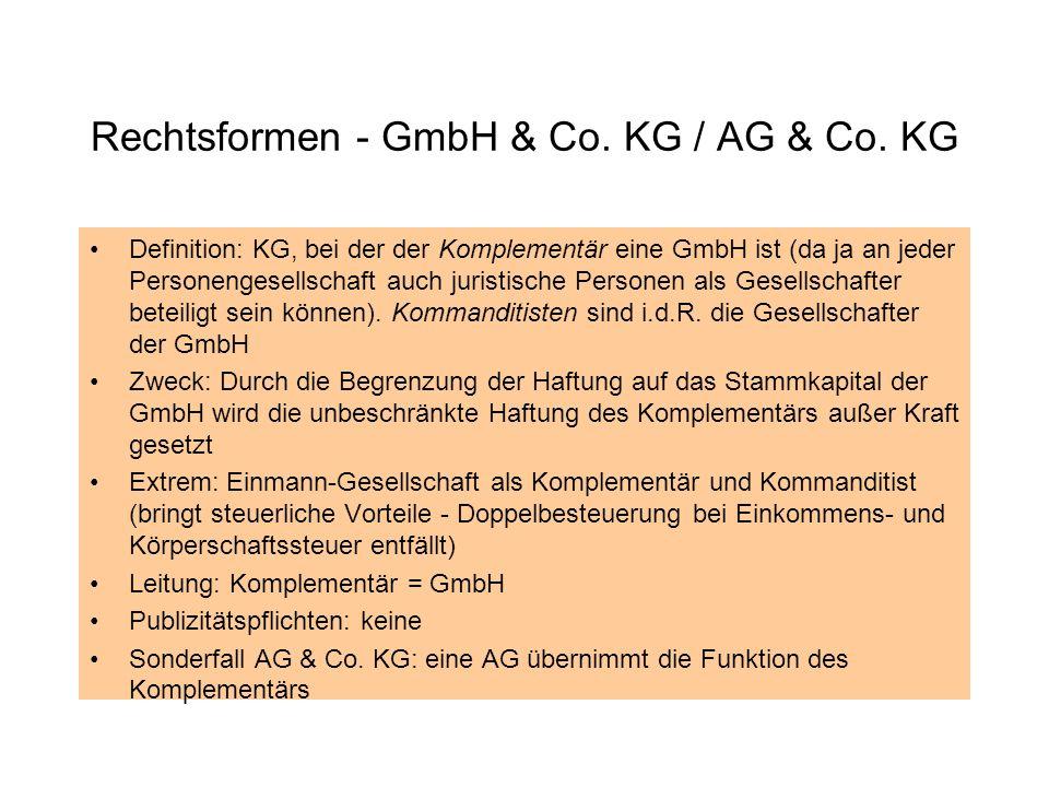 Rechtsformen - GmbH & Co. KG / AG & Co. KG Definition: KG, bei der der Komplementär eine GmbH ist (da ja an jeder Personengesellschaft auch juristisch