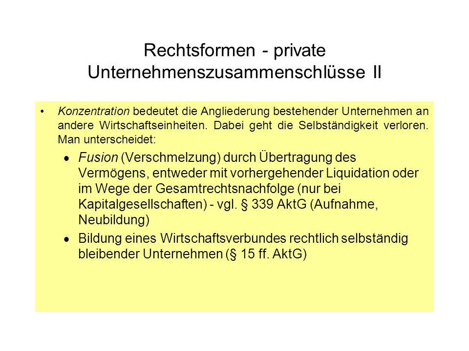 Rechtsformen - private Unternehmenszusammenschlüsse II Konzentration bedeutet die Angliederung bestehender Unternehmen an andere Wirtschaftseinheiten.