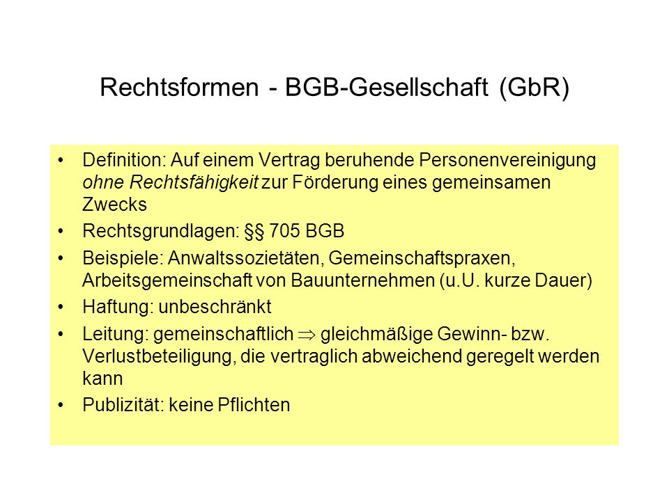 Rechtsformen - BGB-Gesellschaft (GbR) Definition: Auf einem Vertrag beruhende Personenvereinigung ohne Rechtsfähigkeit zur Förderung eines gemeinsamen