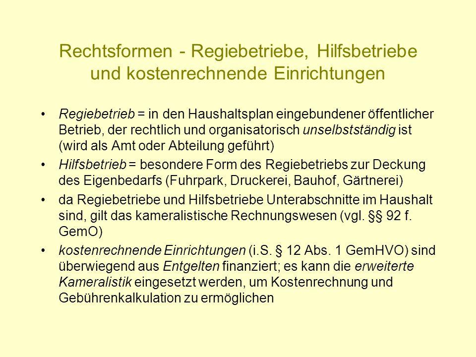 Rechtsformen - Regiebetriebe, Hilfsbetriebe und kostenrechnende Einrichtungen Regiebetrieb = in den Haushaltsplan eingebundener öffentlicher Betrieb,