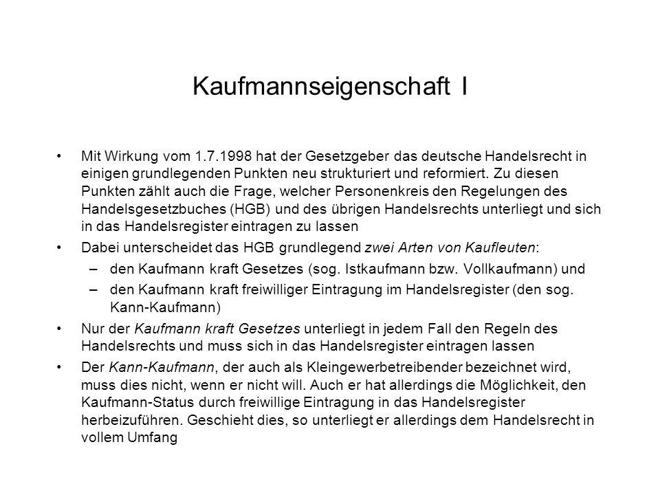 Kaufmannseigenschaft I Mit Wirkung vom 1.7.1998 hat der Gesetzgeber das deutsche Handelsrecht in einigen grundlegenden Punkten neu strukturiert und re