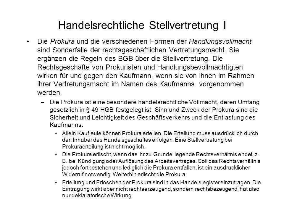 Handelsrechtliche Stellvertretung I Die Prokura und die verschiedenen Formen der Handlungsvollmacht sind Sonderfälle der rechtsgeschäftlichen Vertretu