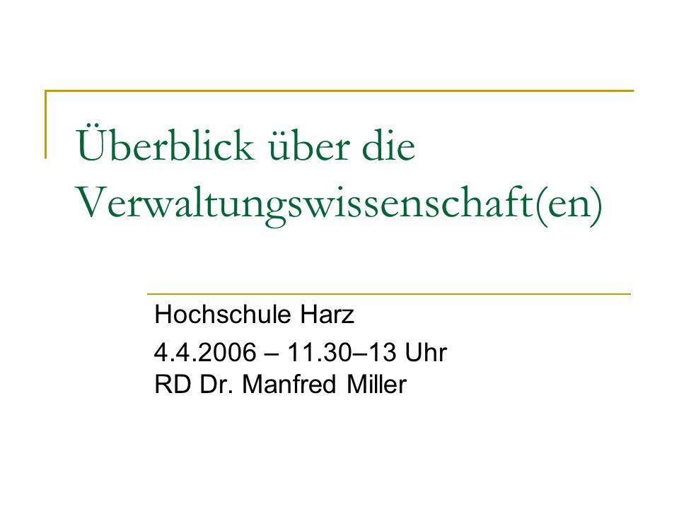 Überblick über die Verwaltungswissenschaft(en) Hochschule Harz 4.4.2006 – 11.30–13 Uhr RD Dr. Manfred Miller