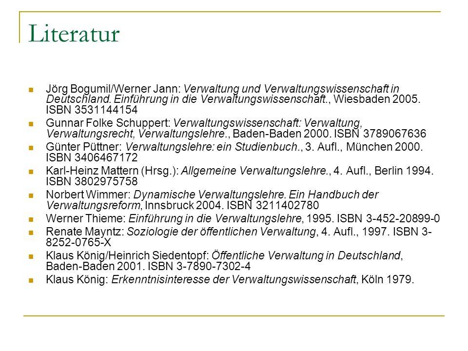 Literatur Jörg Bogumil/Werner Jann: Verwaltung und Verwaltungswissenschaft in Deutschland. Einführung in die Verwaltungswissenschaft., Wiesbaden 2005.