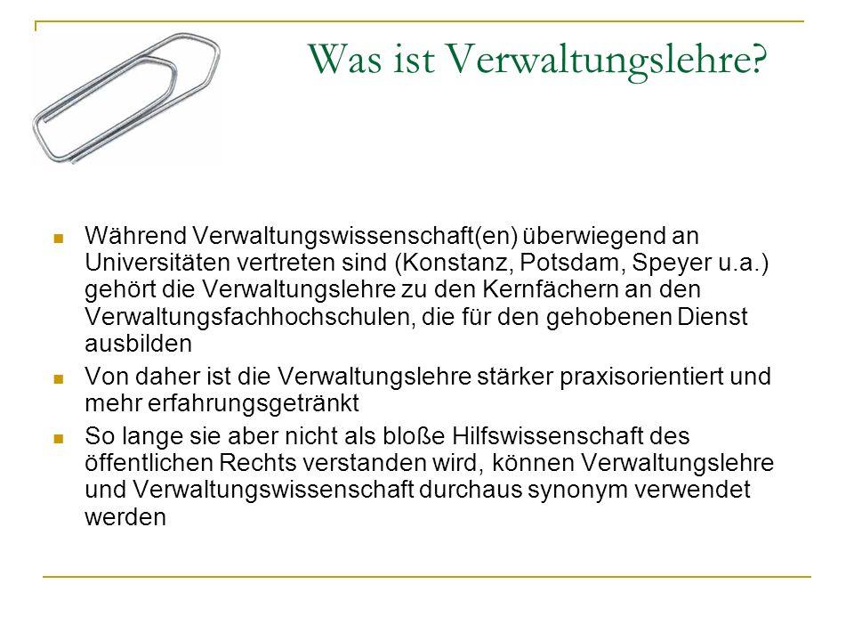 Was ist Verwaltungslehre? Während Verwaltungswissenschaft(en) überwiegend an Universitäten vertreten sind (Konstanz, Potsdam, Speyer u.a.) gehört die