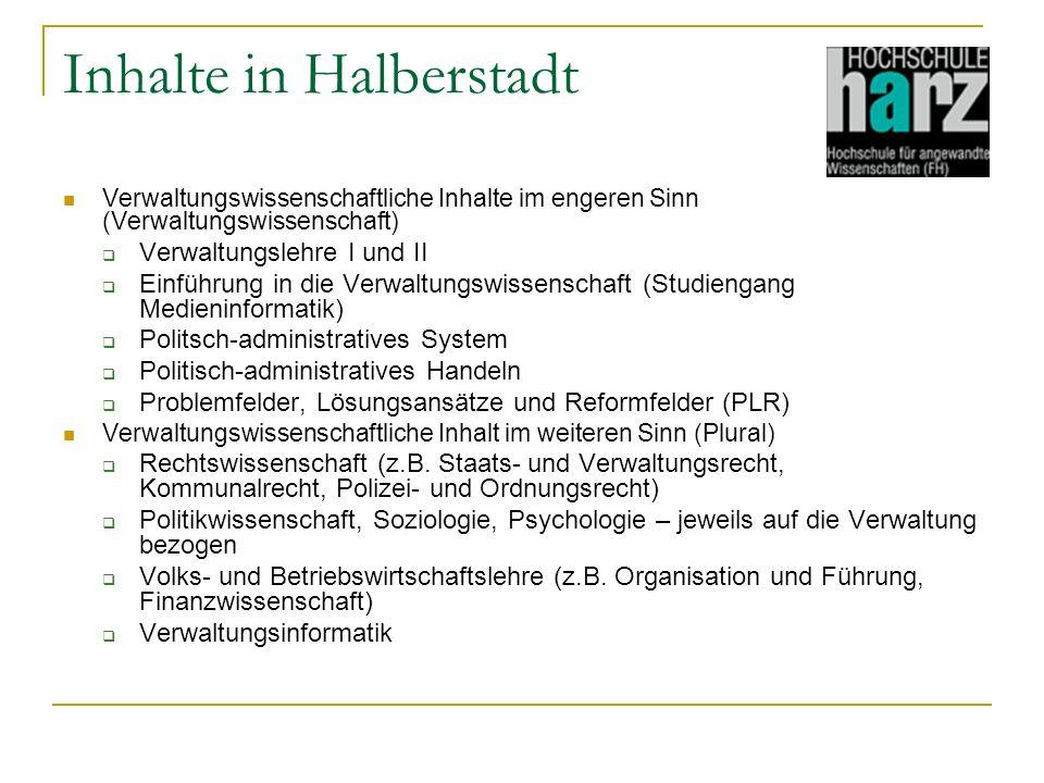 Inhalte in Halberstadt Verwaltungswissenschaftliche Inhalte im engeren Sinn (Verwaltungswissenschaft) Verwaltungslehre I und II Einführung in die Verw