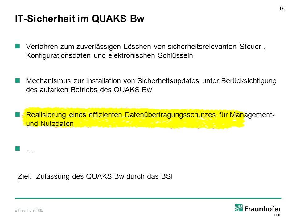 © Fraunhofer FKIE 16 IT-Sicherheit im QUAKS Bw Verfahren zum zuverlässigen Löschen von sicherheitsrelevanten Steuer-, Konfigurationsdaten und elektron
