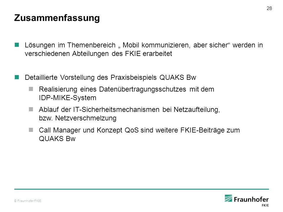 © Fraunhofer FKIE 28 Zusammenfassung Lösungen im Themenbereich Mobil kommunizieren, aber sicher werden in verschiedenen Abteilungen des FKIE erarbeite
