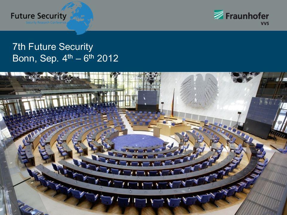 7th Future Security Bonn, Sep. 4 th – 6 th 2012