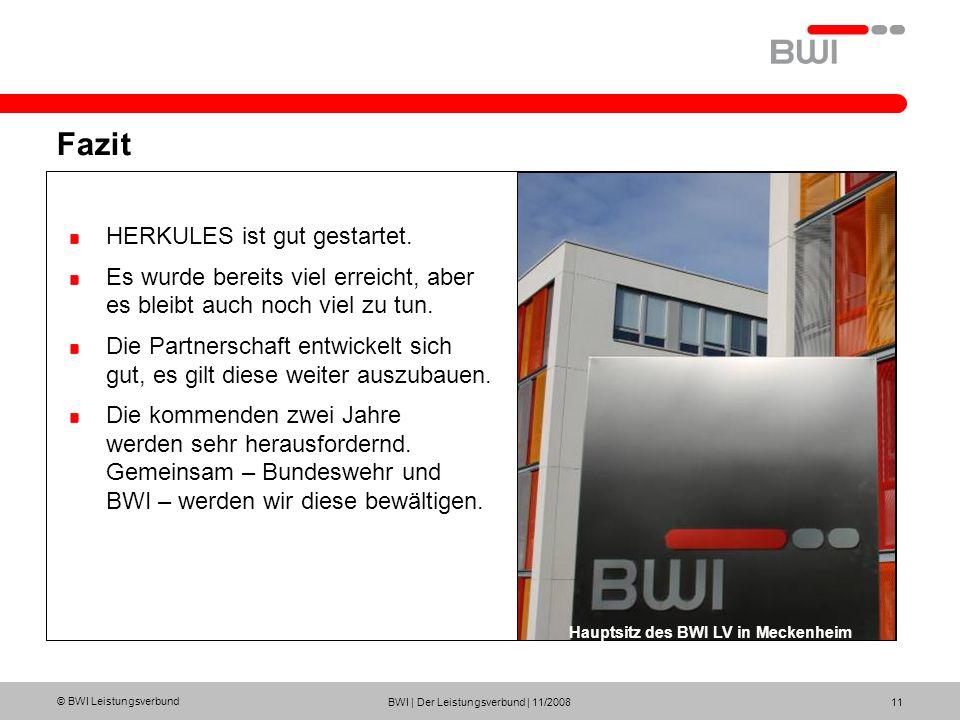 © BWI Leistungsverbund BWI | Der Leistungsverbund | 11/2008 11 Fazit HERKULES ist gut gestartet. Es wurde bereits viel erreicht, aber es bleibt auch n
