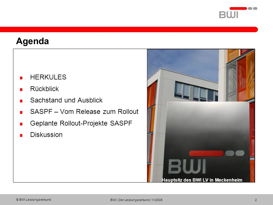 © BWI Leistungsverbund BWI | Der Leistungsverbund | 11/2008 2 Agenda HERKULES Rückblick Sachstand und Ausblick SASPF – Vom Release zum Rollout Geplant