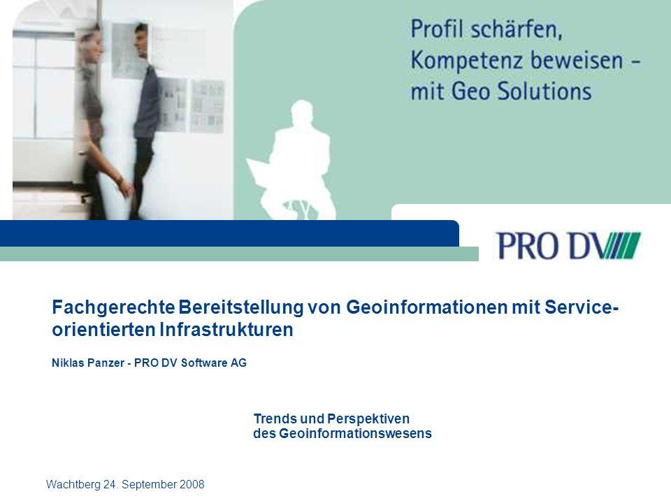 Fachgerechte Bereitstellung von Geoinformationen mit Service- orientierten Infrastrukturen Niklas Panzer - PRO DV Software AG Wachtberg 24.