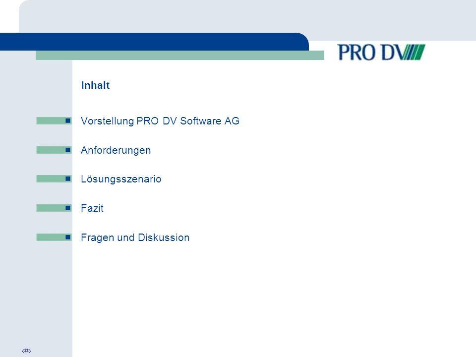 2 Inhalt Vorstellung PRO DV Software AG Anforderungen Lösungsszenario Fazit Fragen und Diskussion