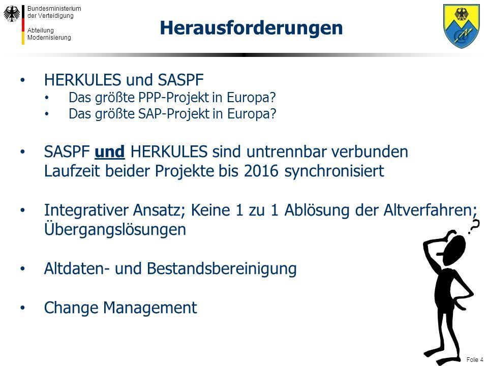 Folie 4 Bundesministerium der Verteidigung Abteilung Modernisierung Herausforderungen HERKULES und SASPF Das größte PPP-Projekt in Europa.